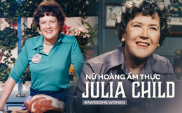 Julia Child: Bà nội trợ trở thành nữ hoàng ẩm thực thế giới bằng niềm đam mê mãnh liệt khiến đấng mày râu cũng phải nể phục
