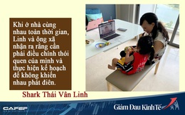 """Shark Linh chia sẻ bí quyết """"yên ổn"""" khi cả gia đình Ở NHÀ TOÀN THỜI GIAN: Điều chỉnh thói quen, thực hiện kế hoạch để không khiến nhau """"phát điên"""""""