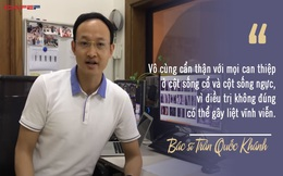 Tự đi đấm bóp khi đau lưng, chàng trai 27 tuổi suýt liệt tứ chi: Bác sĩ Trần Quốc Khánh cảnh báo 5 lưu ý khi chữa căn bệnh ai cũng từng gặp này