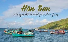 """Đến Kiên Giang đâu chỉ có mỗi Phú Quốc, """"viên ngọc thô"""" Hòn Sơn cũng có những bãi tắm xanh trong, đẹp tới nức lòng người!"""