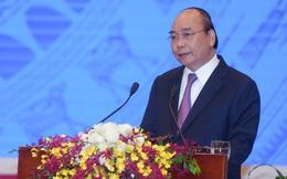 Thủ tướng: 25 năm nữa là đủ để xuất hiện những đế chế kinh doanh khổng lồ mang tên Việt Nam