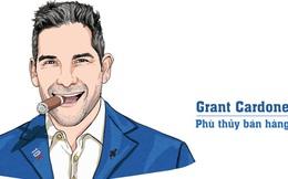 'Phù thuỷ' Grant Cardone: Từ thanh niên nghiện ngập, thất bại tới ông hoàng triệu đô và 10 bí quyết dẫn đầu ngành Sales