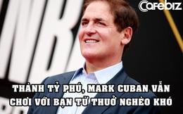 Thành tỷ phú, Mark Cuban vẫn chơi với những người bạn thuở nghèo khó: Bạn tốt sẽ luôn ở bên nhau bất kể giàu hay nghèo!