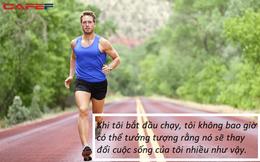 Chạy thay đổi không ngờ cuộc sống của tôi: Sức khỏe cải thiện, khai phá bản lĩnh mới, có thêm cơ hội tận hưởng hành trình sống tuyệt vời