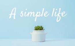 Sống đơn giản là một lựa chọn thông minh: Cuộc sống có được có mất, ham muốn càng nhiều hạnh phúc càng ít đi
