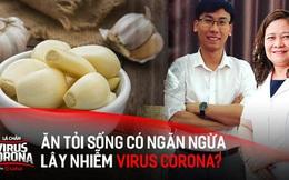 Công dụng của tỏi sống đối với sức khoẻ là gì? Ăn tỏi sống có phòng ngừa lây nhiễm virus Corona hay không?