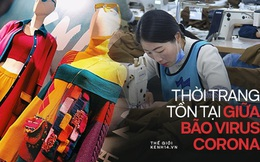 """""""Công xưởng thế giới"""" khốn khổ vì bão virus corona, các thương hiệu thời trang xa xỉ sẽ phải tồn tại như thế nào?"""