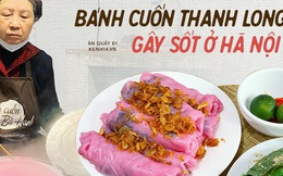 Sự thật về bánh cuốn thanh long hót họt ở Hà Nội: quán vắng nhưng đơn ship hàng thì ùn ùn, làm không kịp nghỉ tay