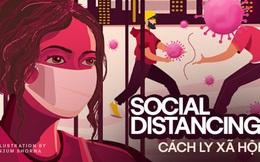 """""""Tôi ở nhà khi Tổ quốc cần"""": Tất cả những gì bạn cần biết để cách ly xã hội (social distancing) một cách hiệu quả và an toàn"""