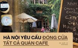 Hưởng ứng lời kêu gọi, hàng loạt quán cafe ở Hà Nội thông báo tạm dừng hoạt động, một số chuyển sang bán online