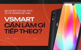 Sau khi bứt phá vào top 3 tại thị trường Việt Nam, bước tiếp theo của Vsmart sẽ là gì?
