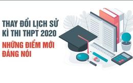 Thay đổi lịch sử về thi THPT 2020: Những điểm mới đáng nói
