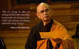 Thiền sư Thích Nhất Hạnh: Muốn vượt qua những nỗi khổ niềm đau bên trong, chúng ta cần chăm sóc chúng chứ không phải trốn chạy chúng!