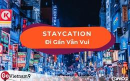 Staycation: Trải nghiệm du lịch ai cũng có thể tận hưởng, dù không dư giả về thời gian hay tiền bạc