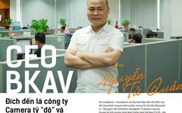 """CEO Bkav: Đích đến là công ty Camera tỷ """"đô"""" và top 3 smartphone thế giới"""