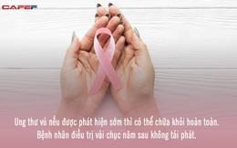 Ung thư vú đang ngày càng trẻ hoá: Bác sĩ chuyên khoa khẳng định có thể chữa khỏi hoàn toàn, không tái phát nếu làm được 1 việc này