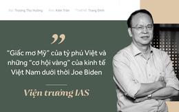 Viện trưởng VIAS: Cần vài chục công ty như Vingroup, Viettel... mới đủ sức nâng tầm kinh tế Việt Nam