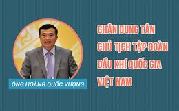 Chân dung Chủ tịch mới của PVN Hoàng Quốc Vượng