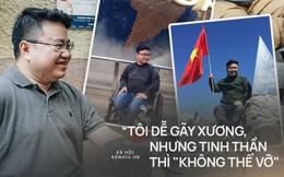 """Chàng trai """"không thể vỡ"""" với 150 lần gãy xương vẫn chinh phục 4 cực và đỉnh Fansipan, đặt chân đến 45 tỉnh/thành phố"""