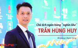 """Chủ tịch ngân hàng """"nghìn like"""" Trần Hùng Huy: ACB đã thay đổi thực sự, cả nội lực là nhân sự cũng trở nên vững chắc hơn"""