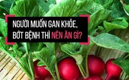 Gan rất dễ bị tổn thương do làm việc quá tải: Chuyên gia mách 4 thực phẩm bổ gan, giúp gan thải độc