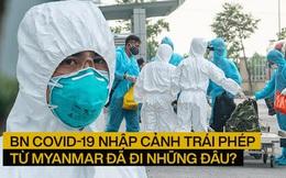 Lịch trình di chuyển phức tạp của BN Covid-19 nhập cảnh trái phép từ Myanmar: Ngồi thùng xe tải từ cửa khẩu về TP.HCM, đi qua 4 tỉnh thành