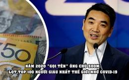 CEO Zoom chính thức lọt top 100 người giàu nhất hành tinh, 'công đầu' thuộc về Covid-19