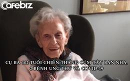 Bài học cuộc sống từ cụ bà 102 tuổi chiến thắng Covid-19, cúm Tây Ban Nha và 2 bệnh ung thư nguy hiểm