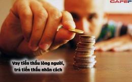 """8 kiểu người khiến bạn """"thấu nhân cách"""" khi cho vay tiền, cần tránh xa kẻo """"mất cả chì lẫn chài"""""""