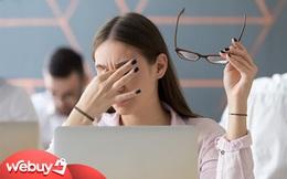 Dân văn phòng làm việc với máy tính nhiều dễ bị nhức mỏi mắt, khắc phục thế nào?