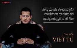 """Nhận 230 tỷ đồng từ VinWonders để làm show, ĐD Việt Tú lần đầu chia sẻ: """"Thông qua TATA SHOW, chúng tôi vinh dự mở ra con đường mới cho thị trường giải trí Việt Nam"""""""