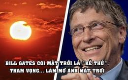 Tham vọng tầm vóc vũ trụ của Bill Gates: Làm mờ... ánh Mặt trời
