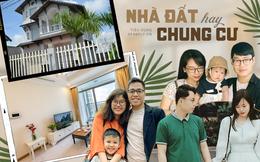 6 cặp vợ chồng trẻ đưa ý kiến trái chiều khi mua nhà lần đầu: Chốt nhà đất hay chung cư đều có lý do vô cùng hợp lý!