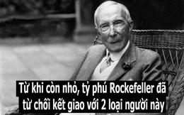 Tỷ phú Rockefeller dạy con từ chối kết giao với hai loại người: Câu trả lời chứa đựng bí quyết thành công của dòng họ giàu hàng đầu thế giới suốt hơn 100 năm qua