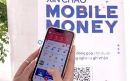 """Mobile Money: """"Cánh tay"""" nối dài của ngân hàng"""