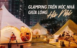 """Siêu Hot: Glamping - Cắm trại xa xỉ trên nóc tòa nhà cao nhất Hà Nội, một khung cảnh """"cam kết"""" đẹp hơn cả trên phim với loạt trải nghiệm siêu thú vị cho cả gia đình"""