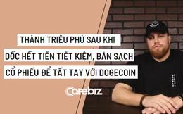 Dốc hết tiền tiết kiệm, bán sạch cổ phiếu tất tay vào Dogecoin, chàng trai 33 tuổi trở thành triệu phú sau 2 tháng