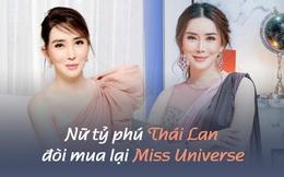 """Nữ tỷ phú """"mạnh miệng"""" đòi mua lại Miss Universe: Không phải gương mặt xa lạ gì ở Thái Lan nhưng hành trình tìm lại chính mình mới thật sự đáng nể"""