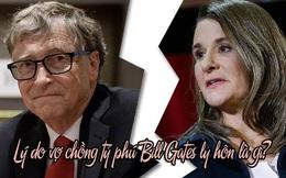 """Báo Mỹ tiết lộ lý do vợ chồng tỷ phú Bill Gates chia tay: Không liên quan đến thuế hay """"kẻ thứ 3"""" mà là điều không ngờ này"""