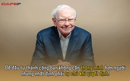 Tỷ phú Warren Buffett: Để đầu tư thành công bạn không cần thông minh hơn người nhưng nhất định phải có điều này!