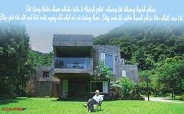 Doanh nhân thành đạt bỏ phố về quê xây biệt thự, sống cuộc đời an yên: Tiền nhiều để làm gì, đây mới là hạnh phúc thật sự!