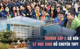 Trường cấp 2 có đến 57 học sinh đỗ THPT chuyên: Khoảng 1/3 đỗ 2 trường với các môn chuyên khác nhau, trong đó có 2 thủ khoa