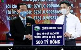Công ty Golf Long Thành ủng hộ 500 tỉ đồng phòng, chống dịch Covid-19