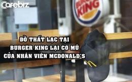 Marketing cà khịa như Burger King: Đăng ảnh đồ thất lạc của khách hàng, trong đó có mũ của nhân viên McDonald's