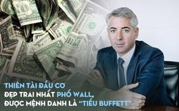 """Thiên tài đầu cơ đẹp trai nhất phố Wall, được mệnh danh là """"tiểu Buffett"""": Con đường lập nghiệp như trải thảm đỏ, kiếm hàng tỷ USD sau mỗi phi vụ gây tranh cãi"""