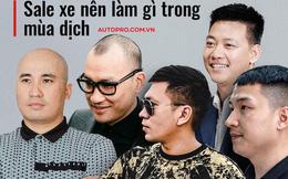 Các sếp showroom xe lớn tại Hà Nội: 'Thận trọng khi ôm hàng, giảm giá, hãy cho khách hàng thông tin hữu ích để 'bung lụa' khi hết giãn cách'