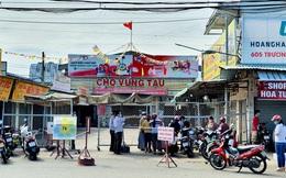 NÓNG: Đóng cửa chợ lớn nhất TP Vũng Tàu