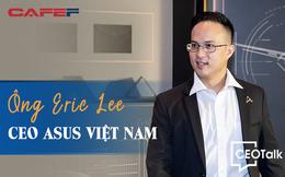 """CEO Asus Việt Nam: Trong giai đoạn này, laptop chính là """"hàng thiết yếu"""""""
