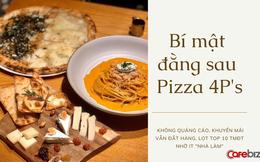 Giải mã hiện tượng ngành F&B - Pizza 4P's: Không quảng cáo, khuyến mãi vẫn được săn lùng giữa mùa dịch, xuất hiện cả trên kệ siêu thị, bán online qua Shopee, Lazada…