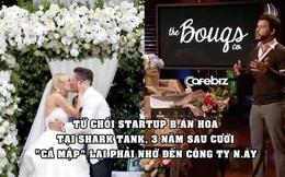 Startup bán hoa cắt tại vườn lên Shark Tank ngậm ngùi về tay trắng, 3 năm sau 'cá mập' phải tự tìm đến họ để đặt hoa cưới & đầu tư hàng chục triệu USD